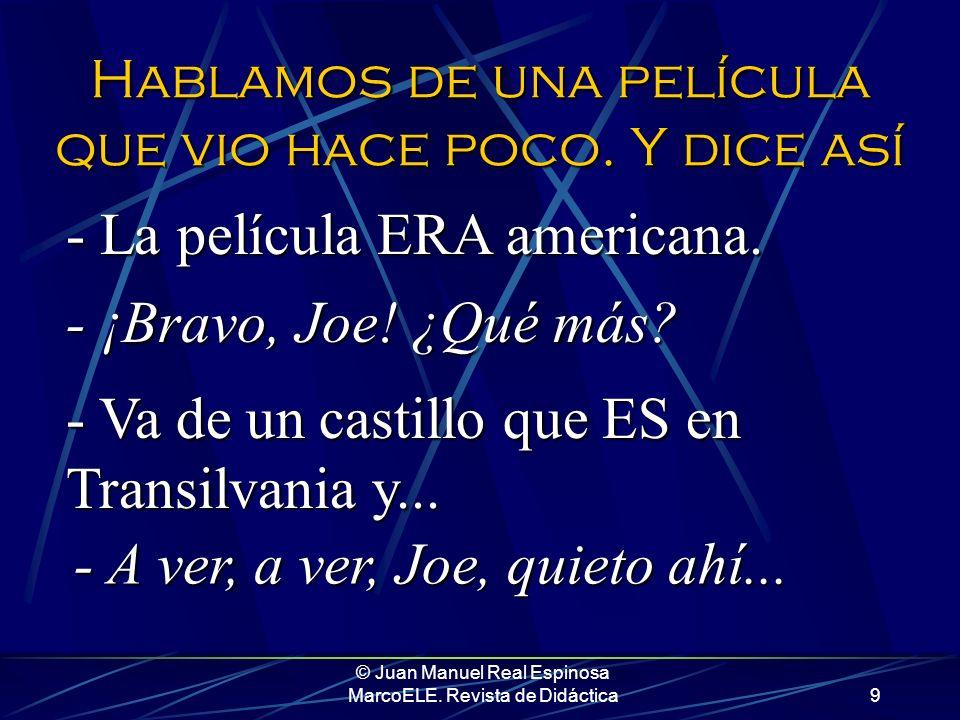© Juan Manuel Real Espinosa MarcoELE. Revista de Didáctica8 Ahora veamos los efectos de la herejía. Partamos de la idea de un alumno medianamente inte