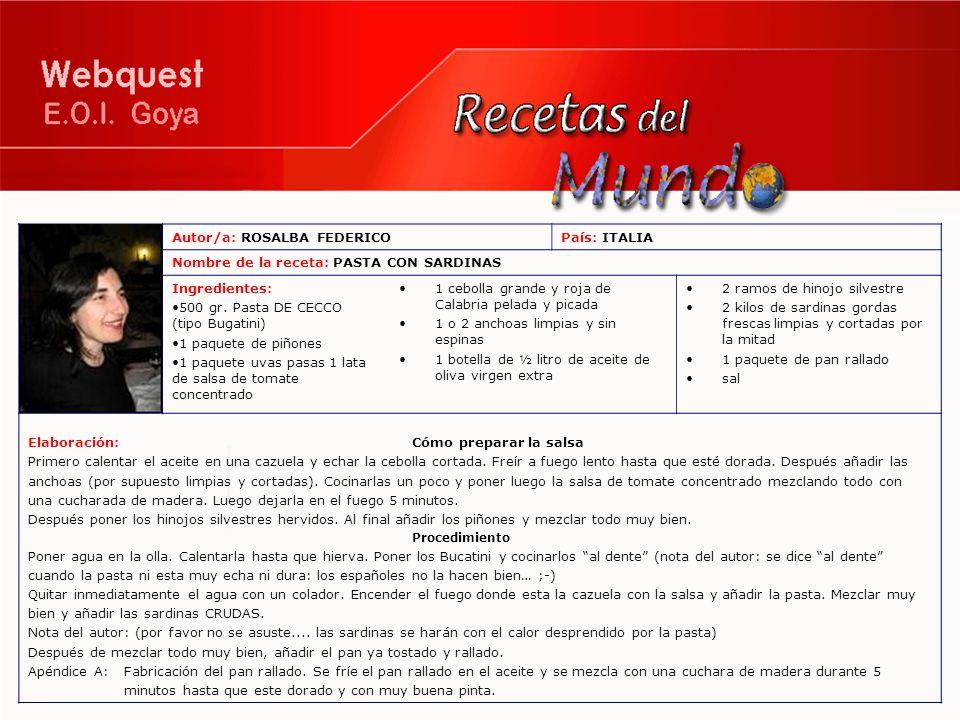 Autor/a: ROSALBA FEDERICOPaís: ITALIA Nombre de la receta: PASTA CON SARDINAS Ingredientes: 500 gr. Pasta DE CECCO (tipo Bugatini) 1 paquete de piñone