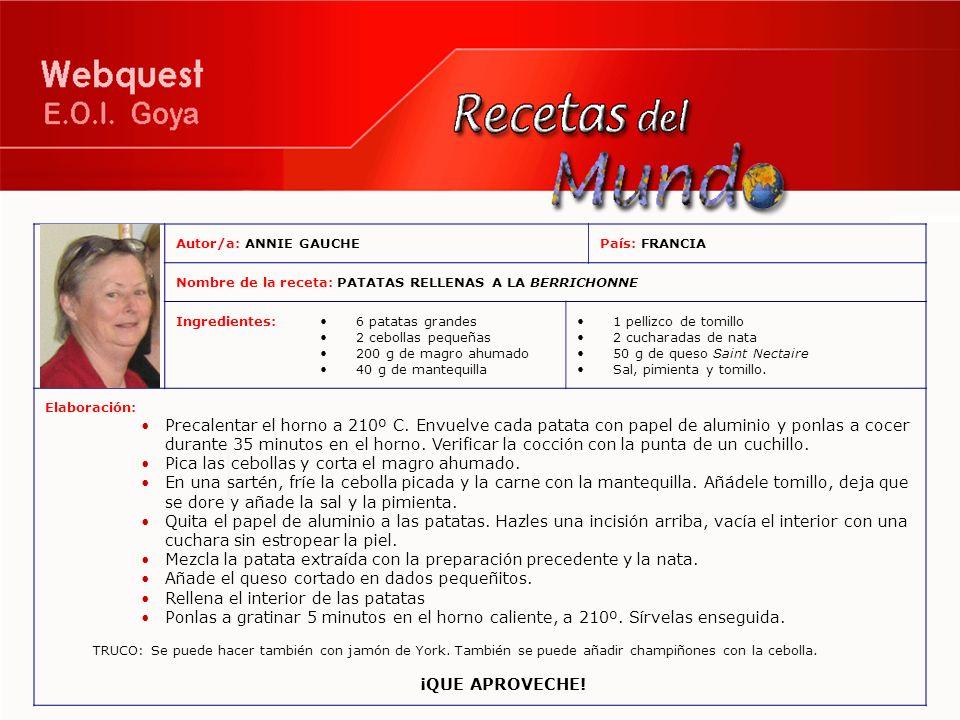 Autor/a: ANNIE GAUCHEPaís: FRANCIA Nombre de la receta: PATATAS RELLENAS A LA BERRICHONNE Ingredientes:6 patatas grandes 2 cebollas pequeñas 200 g de