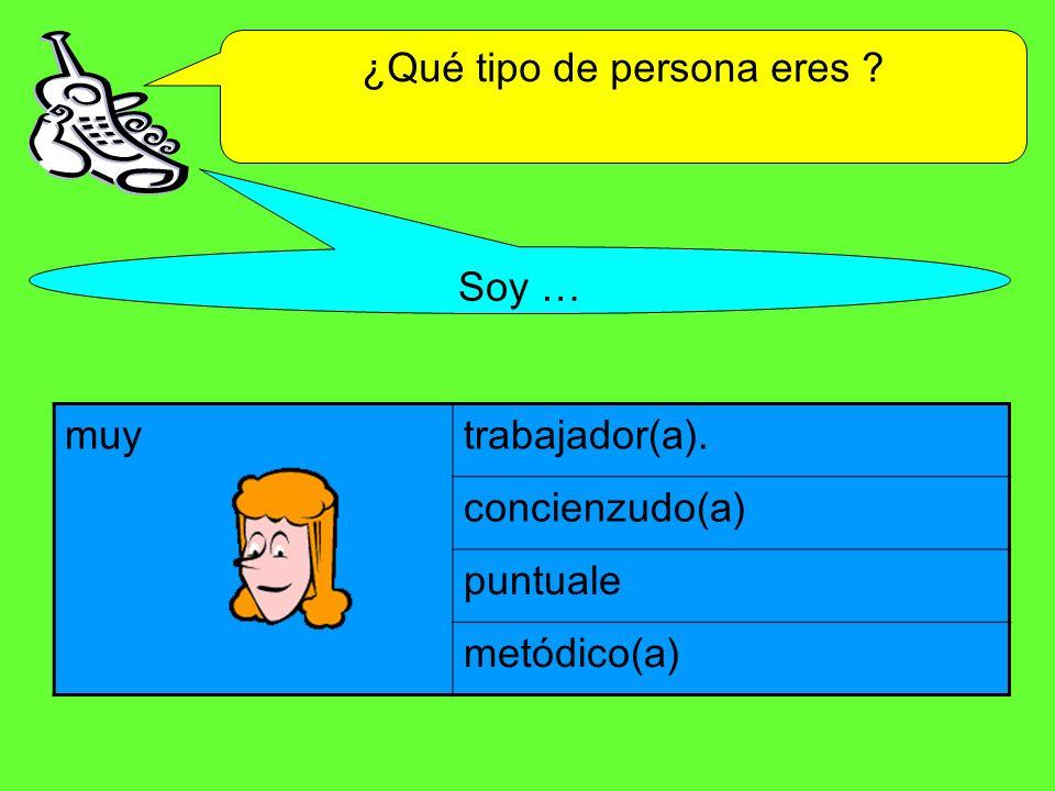 ¿Qué tipo de persona eres ? Soy … muytrabajador(a). concienzudo(a) puntuale metódico(a)