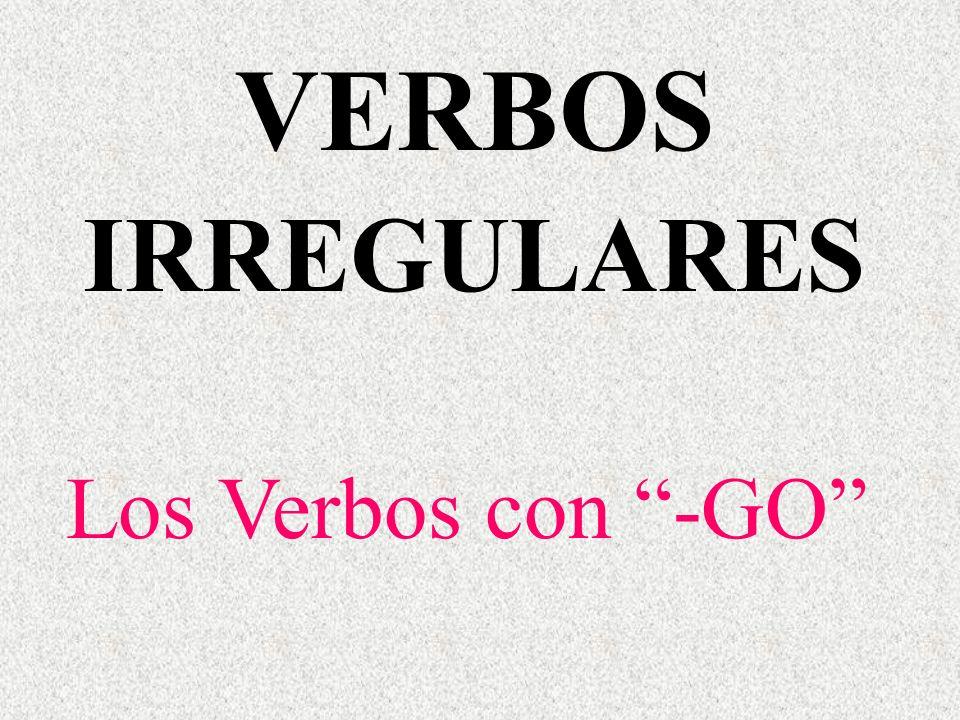 VERBOS IRREGULARES Los Verbos con -GO