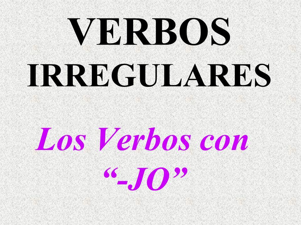 Los Verbos con -JO VERBOS IRREGULARES