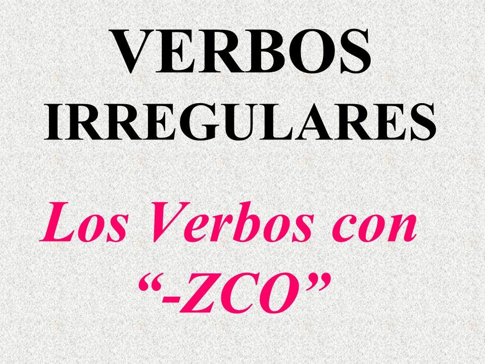 VERBOS IRREGULARES Los Verbos con -ZCO