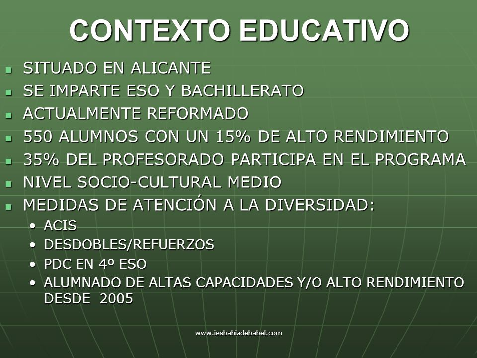 www.iesbahiadebabel.com CONTEXTO EDUCATIVO SITUADO EN ALICANTE SITUADO EN ALICANTE SE IMPARTE ESO Y BACHILLERATO SE IMPARTE ESO Y BACHILLERATO ACTUALM