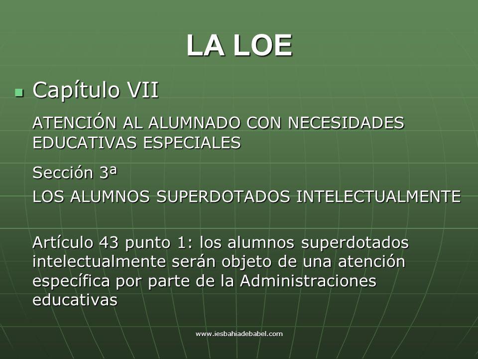 www.iesbahiadebabel.com LA LOE Capítulo VII Capítulo VII ATENCIÓN AL ALUMNADO CON NECESIDADES EDUCATIVAS ESPECIALES ATENCIÓN AL ALUMNADO CON NECESIDAD