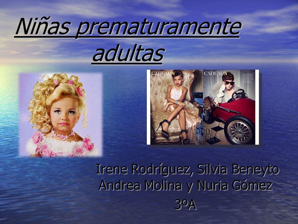 Niñas prematuramente adultas Irene Rodríguez, Silvia Beneyto Andrea Molina y Nuria Gómez Irene Rodríguez, Silvia Beneyto Andrea Molina y Nuria Gómez3º