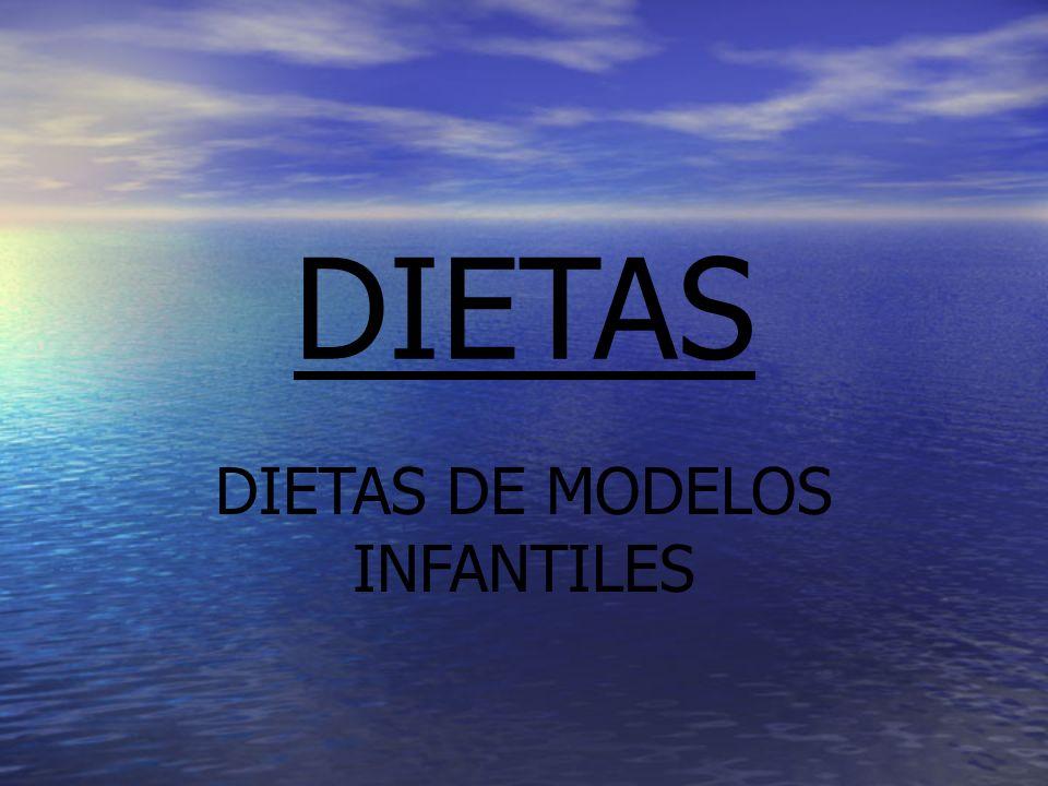 DIETAS DIETAS DE MODELOS INFANTILES