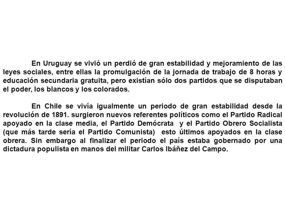 En Uruguay se vivió un perdió de gran estabilidad y mejoramiento de las leyes sociales, entre ellas la promulgación de la jornada de trabajo de 8 hora