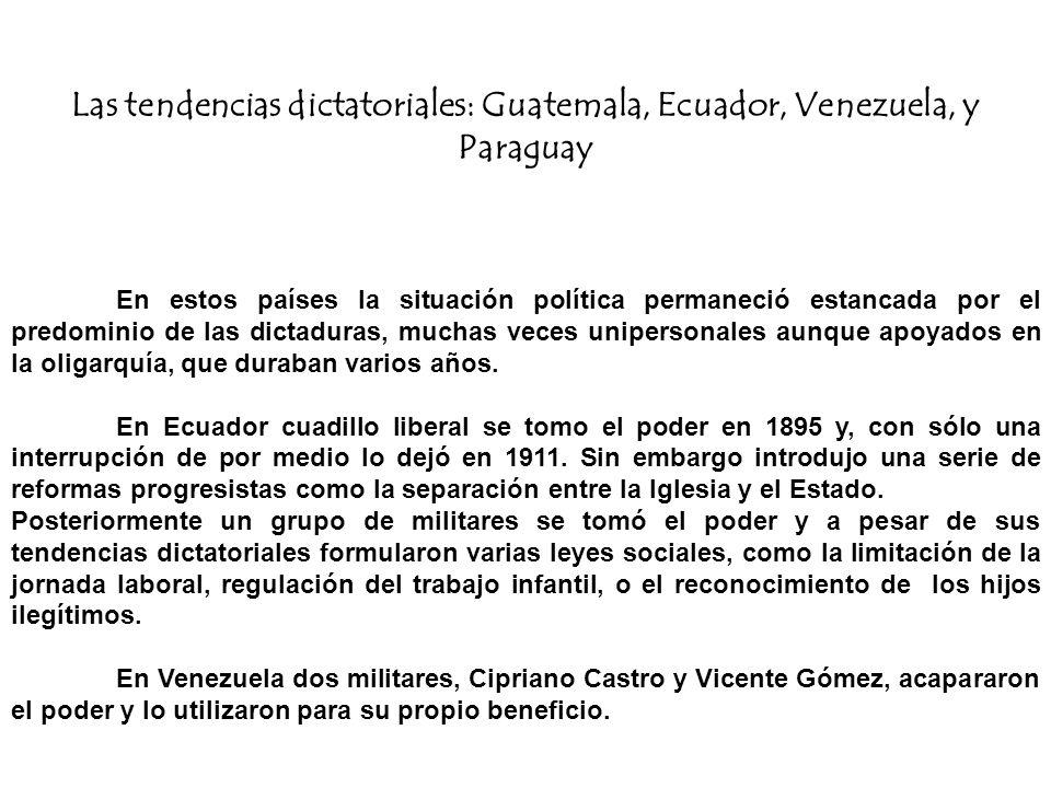 Las tendencias dictatoriales: Guatemala, Ecuador, Venezuela, y Paraguay En estos países la situación política permaneció estancada por el predominio d