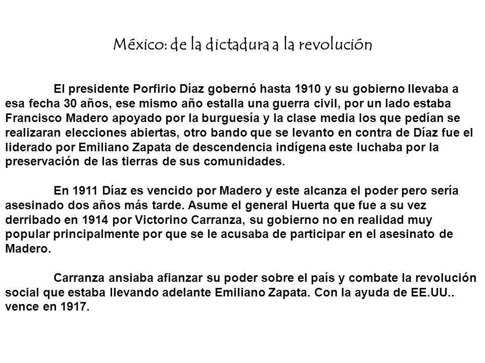 México: de la dictadura a la revolución El presidente Porfirio Díaz gobernó hasta 1910 y su gobierno llevaba a esa fecha 30 años, ese mismo año estall