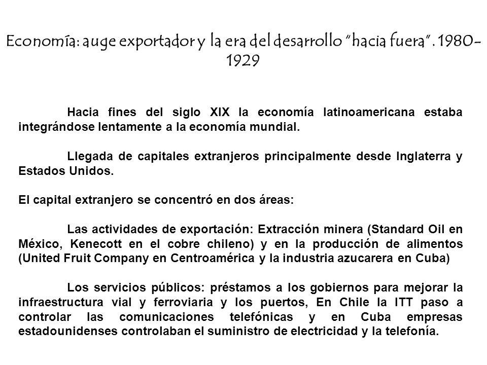 Economía: auge exportador y la era del desarrollo hacia fuera. 1980- 1929 Hacia fines del siglo XIX la economía latinoamericana estaba integrándose le