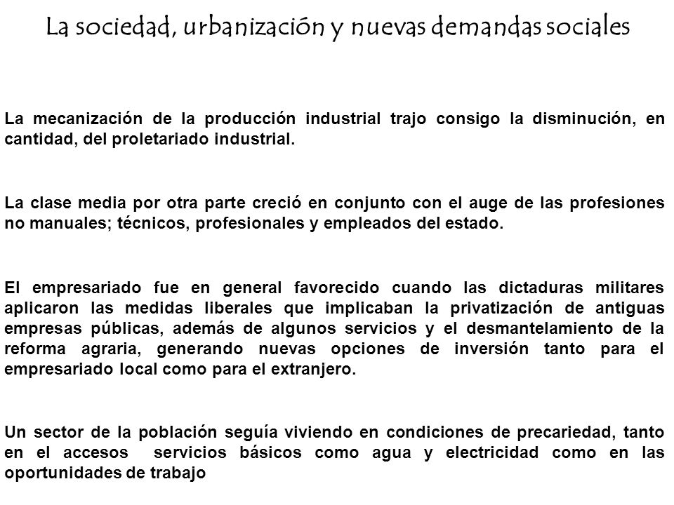 La sociedad, urbanización y nuevas demandas sociales La mecanización de la producción industrial trajo consigo la disminución, en cantidad, del prolet