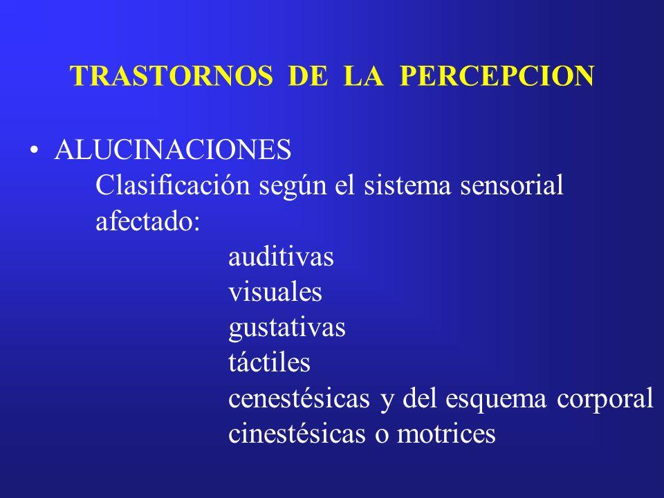 TRASTORNOS DE LA PERCEPCION ALUCINACIONES Clasificación según el sistema sensorial afectado: auditivas visuales gustativas táctiles cenestésicas y del
