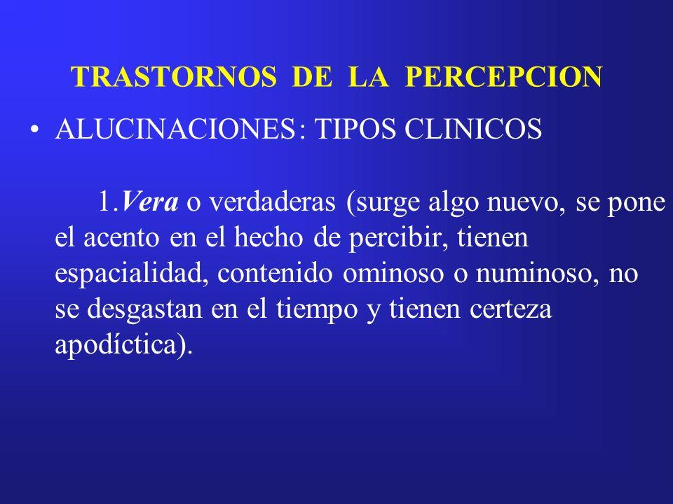 TRASTORNOS DE LA PERCEPCION ALUCINACIONES: TIPOS CLINICOS 1.Vera o verdaderas (surge algo nuevo, se pone el acento en el hecho de percibir, tienen esp
