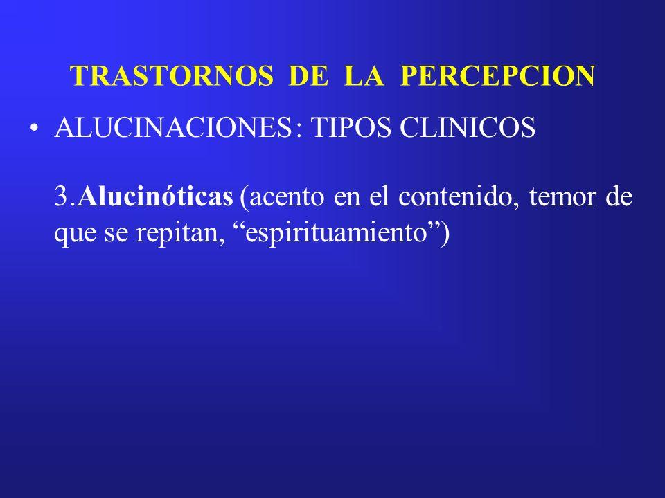 TRASTORNOS DE LA PERCEPCION ALUCINACIONES: TIPOS CLINICOS 3.Alucinóticas (acento en el contenido, temor de que se repitan, espirituamiento)