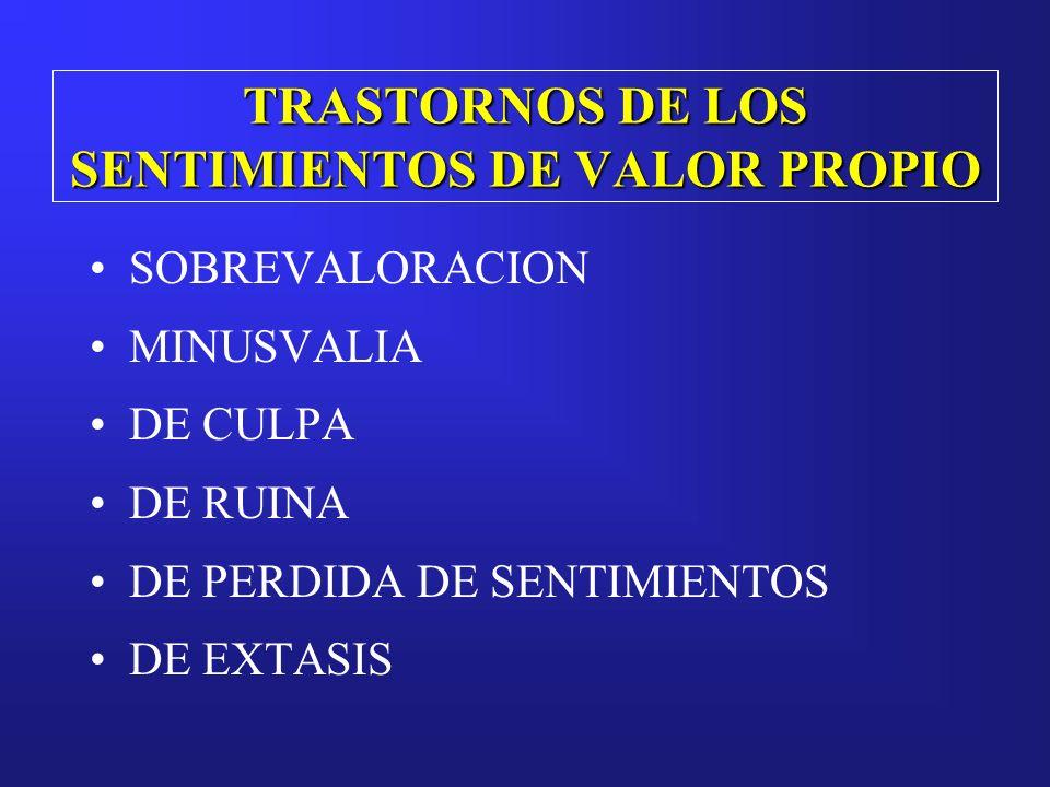 TRASTORNOS DE LOS SENTIMIENTOS DE VALOR PROPIO SOBREVALORACION MINUSVALIA DE CULPA DE RUINA DE PERDIDA DE SENTIMIENTOS DE EXTASIS
