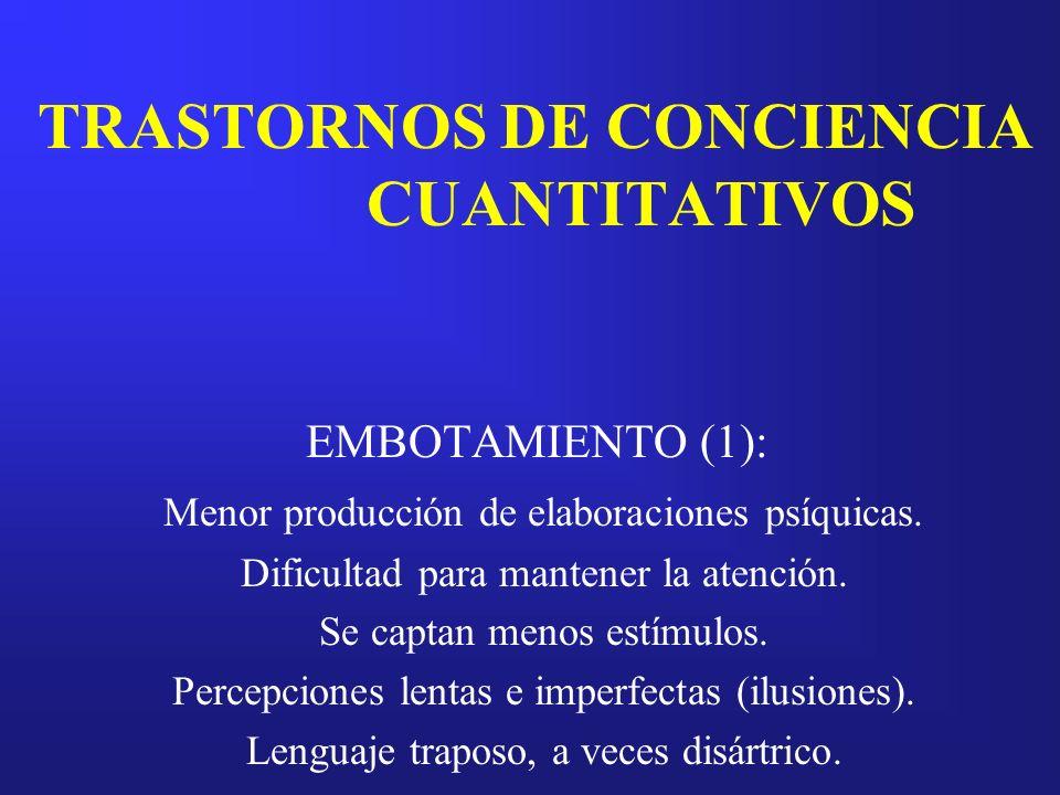 TRASTORNOS DE CONCIENCIA CUANTITATIVOS EMBOTAMIENTO (1): Menor producción de elaboraciones psíquicas. Dificultad para mantener la atención. Se captan