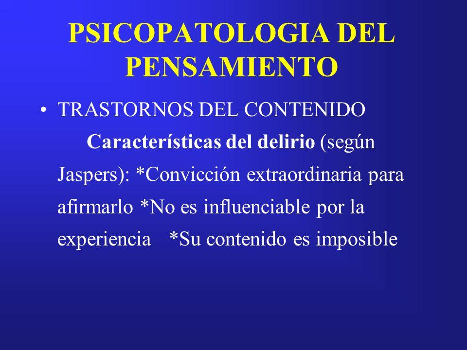 PSICOPATOLOGIA DEL PENSAMIENTO TRASTORNOS DEL CONTENIDO Características del delirio (según Jaspers): *Convicción extraordinaria para afirmarlo *No es