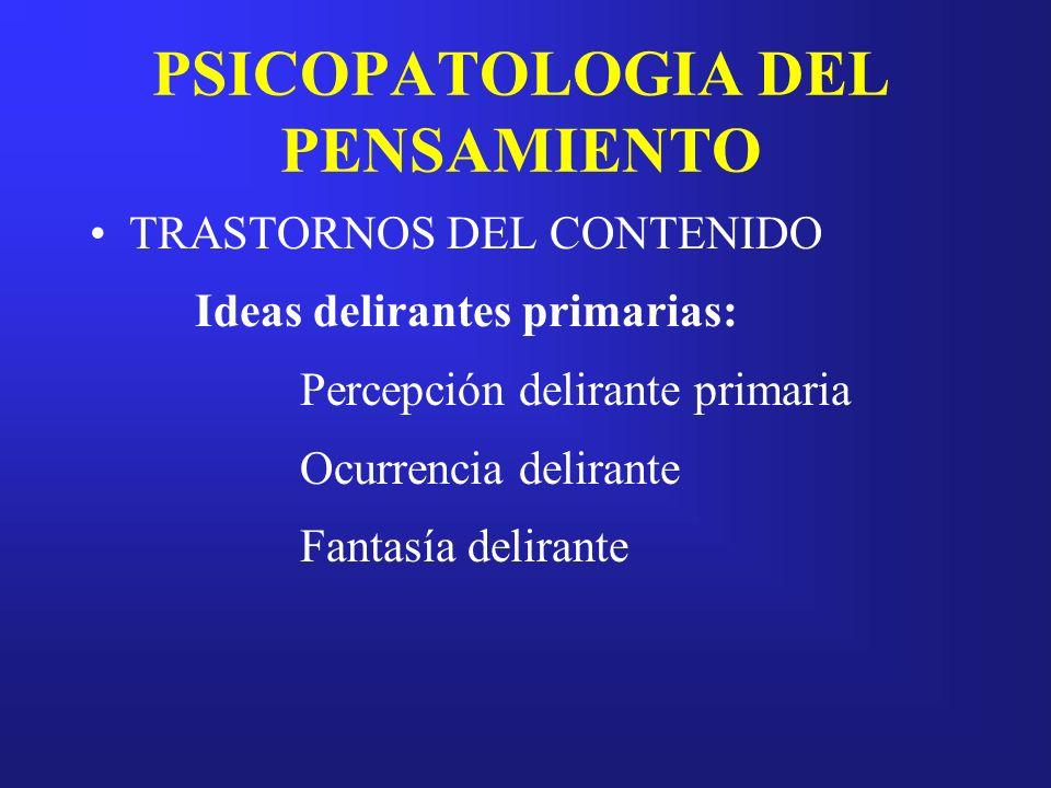 PSICOPATOLOGIA DEL PENSAMIENTO TRASTORNOS DEL CONTENIDO Ideas delirantes primarias: Percepción delirante primaria Ocurrencia delirante Fantasía delira