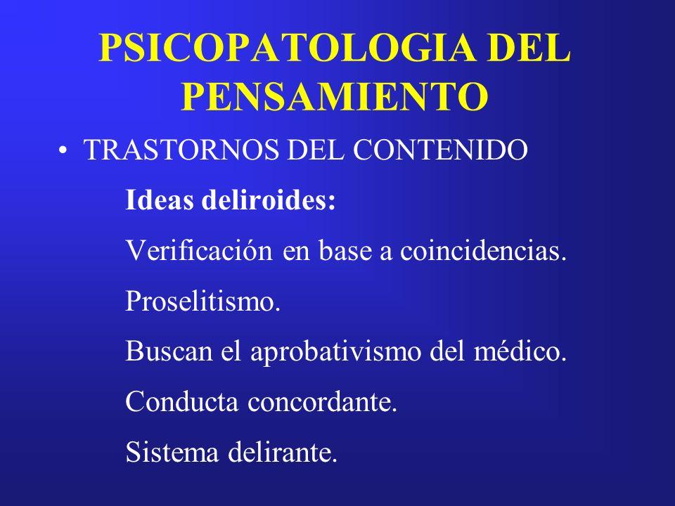 PSICOPATOLOGIA DEL PENSAMIENTO TRASTORNOS DEL CONTENIDO Ideas deliroides: Verificación en base a coincidencias. Proselitismo. Buscan el aprobativismo