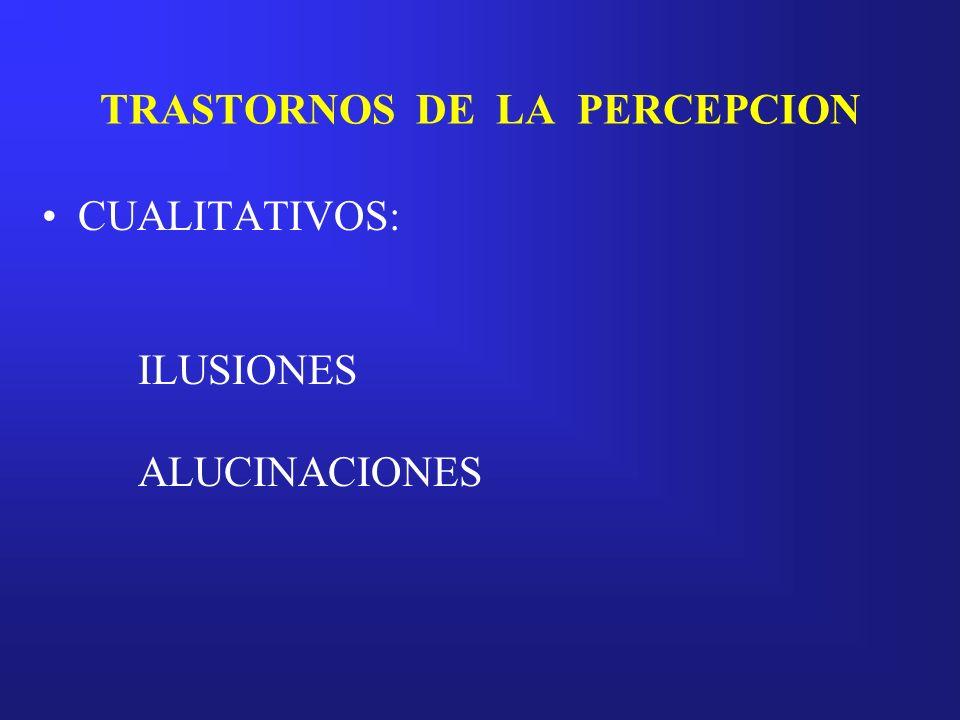TRASTORNOS DE LA PERCEPCION ILUSIONES: Por inatención Por tensión afectiva o catatímicas Autoprovocadas