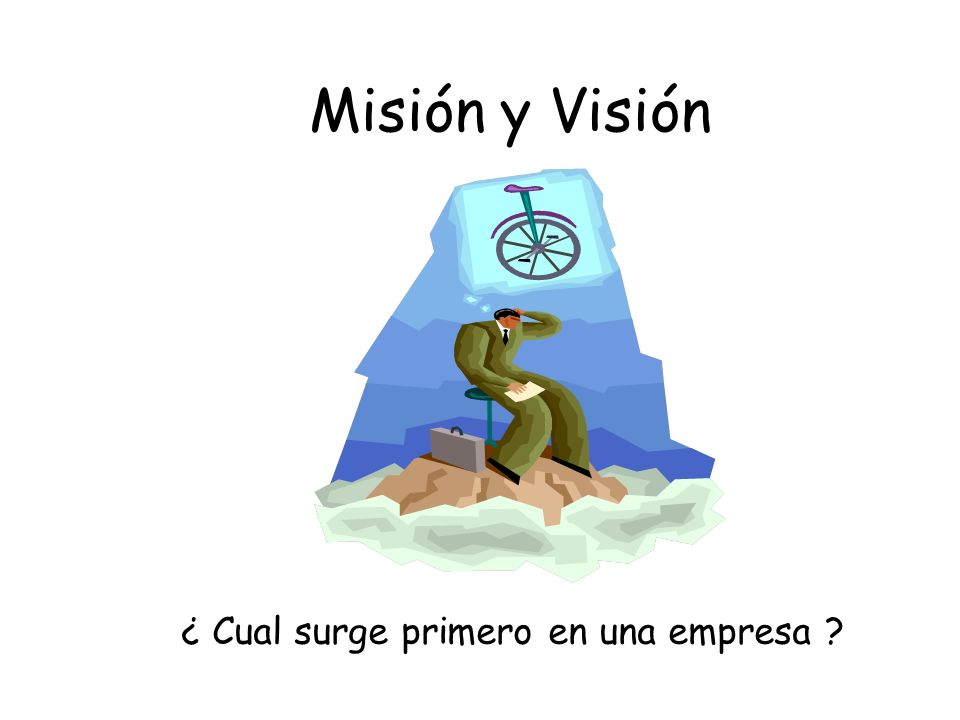 Misión y Visión ¿ Cual surge primero en una empresa ?