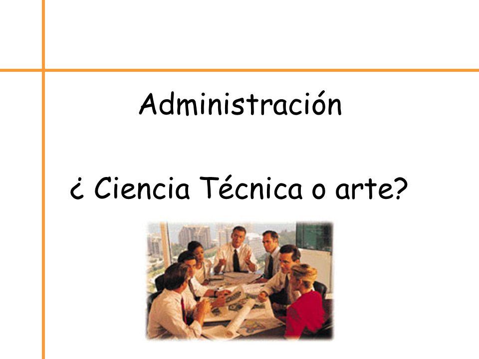 Administración ¿ Ciencia Técnica o arte?