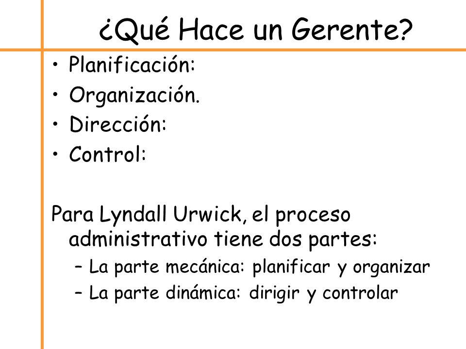 Planificación: Organización. Dirección: Control: Para Lyndall Urwick, el proceso administrativo tiene dos partes: –La parte mecánica: planificar y org
