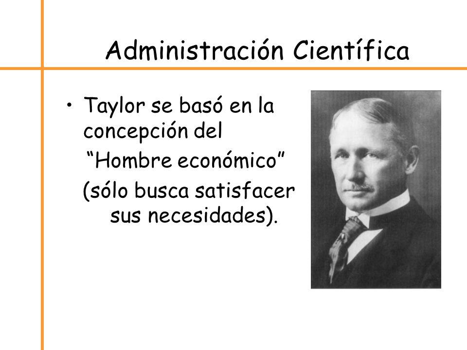 Administración Científica Taylor se basó en la concepción del Hombre económico (sólo busca satisfacer sus necesidades).