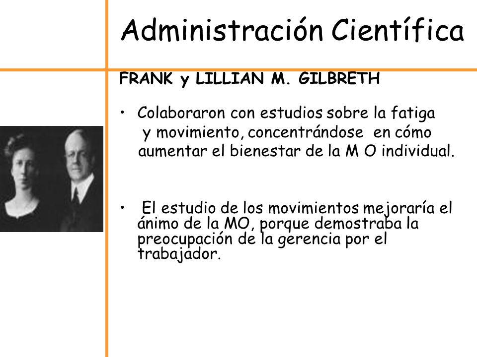 FRANK y LILLIAN M. GILBRETH Colaboraron con estudios sobre la fatiga y movimiento, concentrándose en cómo aumentar el bienestar de la M O individual.