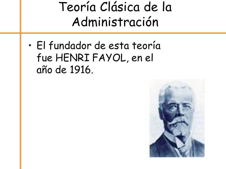 Teoría Clásica de la Administración El fundador de esta teoría fue HENRI FAYOL, en el año de 1916.