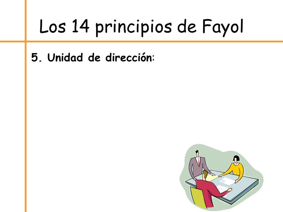 Los 14 principios de Fayol 5. Unidad de dirección: