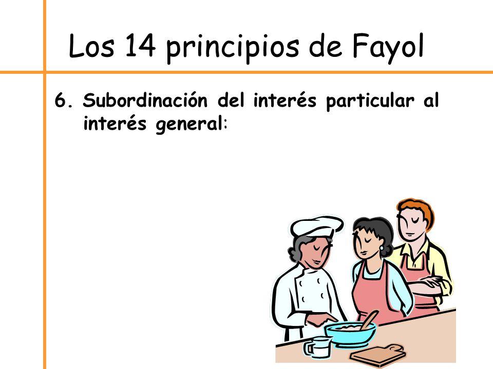 Los 14 principios de Fayol 6. Subordinación del interés particular al interés general: