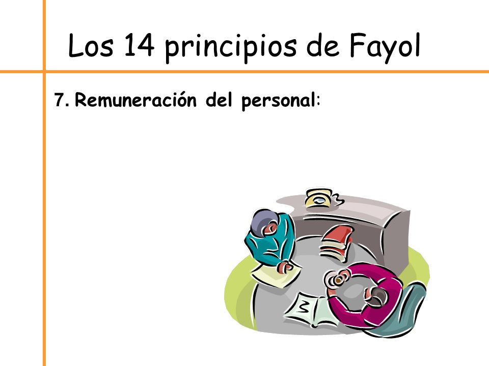Los 14 principios de Fayol 7. Remuneración del personal: