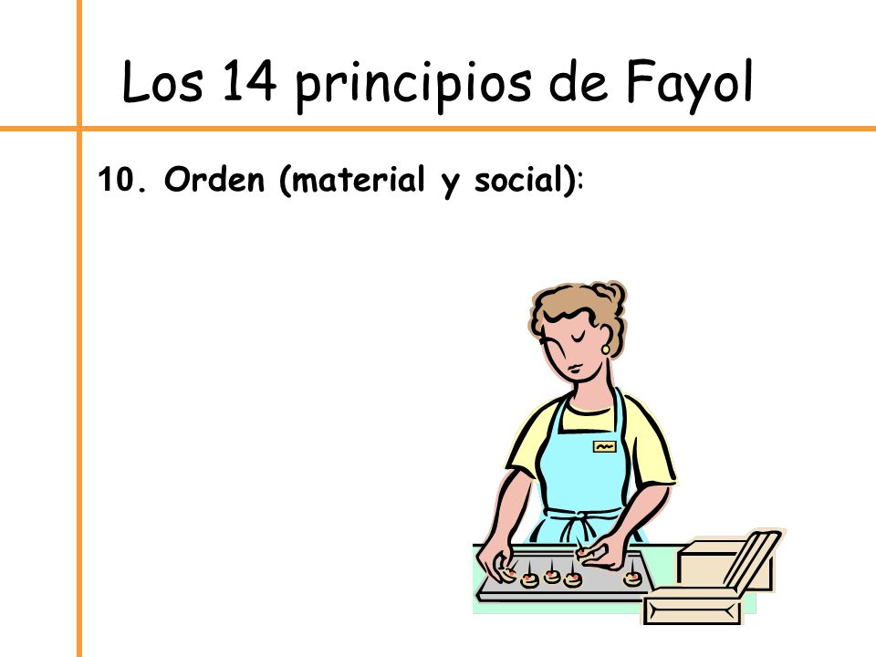 Los 14 principios de Fayol 10. Orden (material y social):