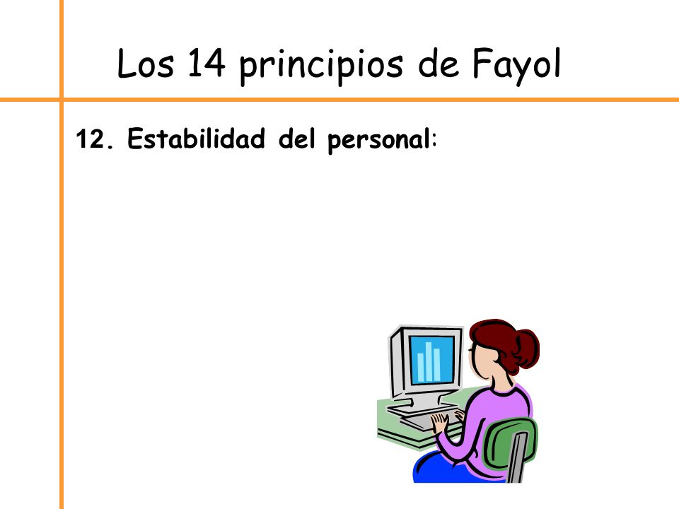Los 14 principios de Fayol 12. Estabilidad del personal: