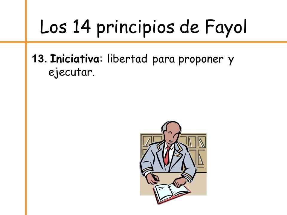 Los 14 principios de Fayol 13. Iniciativa: libertad para proponer y ejecutar.