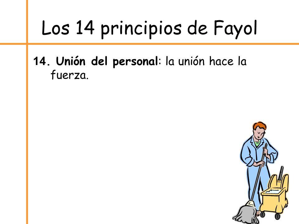 Los 14 principios de Fayol 14. Unión del personal: la unión hace la fuerza.