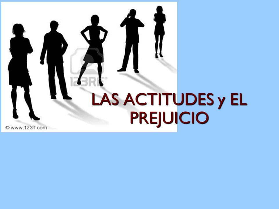 LAS ACTITUDES y EL PREJUICIO