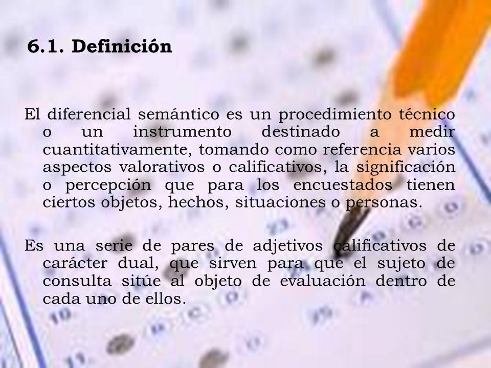 6.1. Definición El diferencial semántico es un procedimiento técnico o un instrumento destinado a medir cuantitativamente, tomando como referencia var