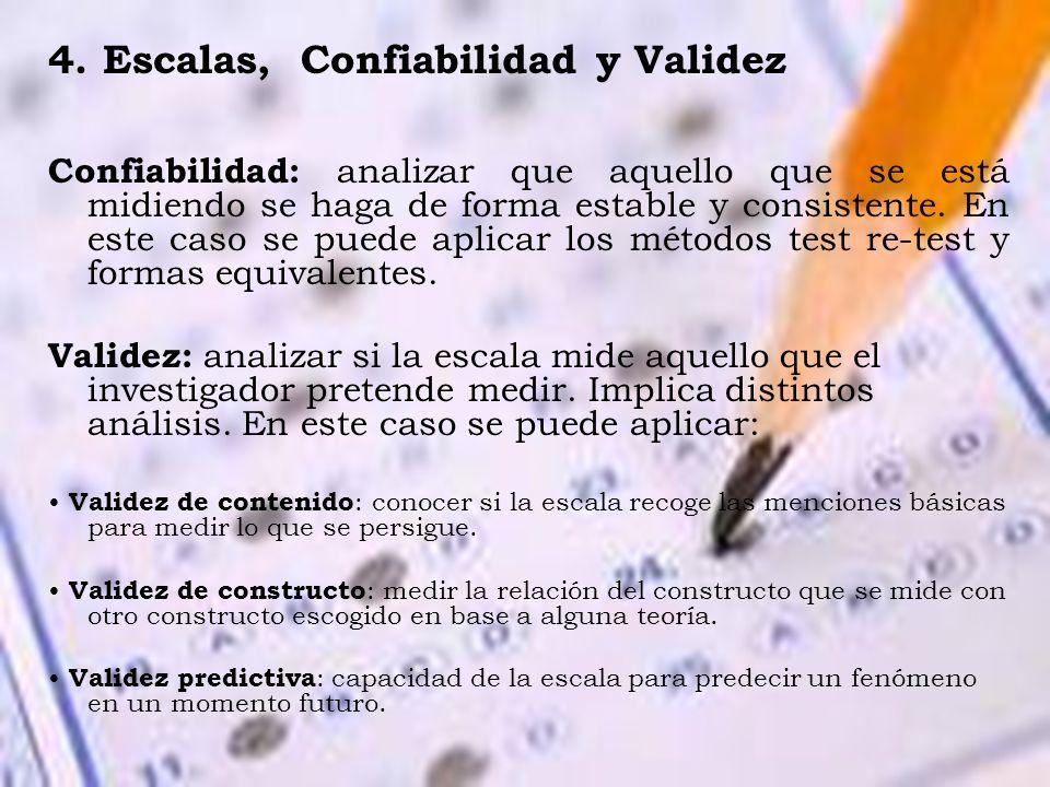 4. Escalas, Confiabilidad y Validez Confiabilidad: analizar que aquello que se está midiendo se haga de forma estable y consistente. En este caso se p