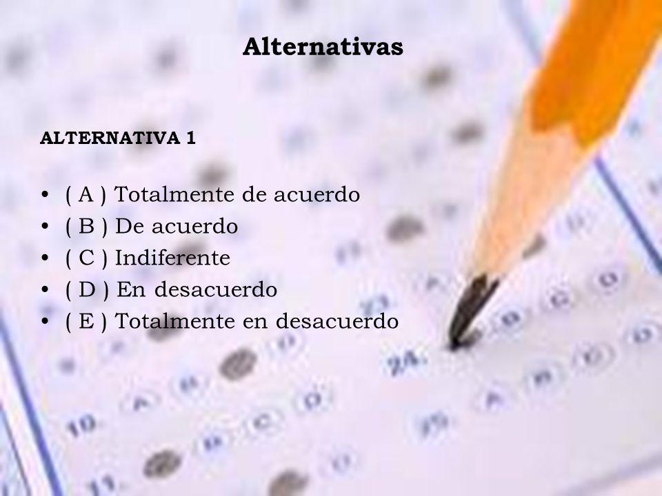 Alternativas ALTERNATIVA 1 ( A ) Totalmente de acuerdo ( B ) De acuerdo ( C ) Indiferente ( D ) En desacuerdo ( E ) Totalmente en desacuerdo