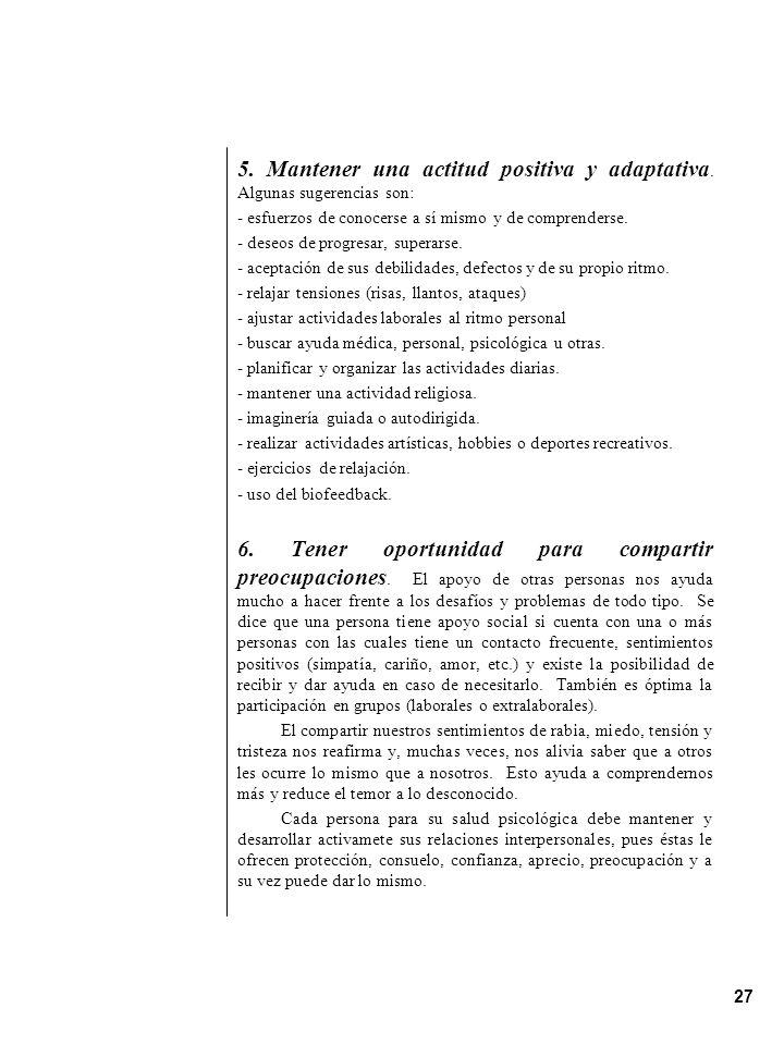 27 5. Mantener una actitud positiva y adaptativa. Algunas sugerencias son: - esfuerzos de conocerse a sí mismo y de comprenderse. - deseos de progresa
