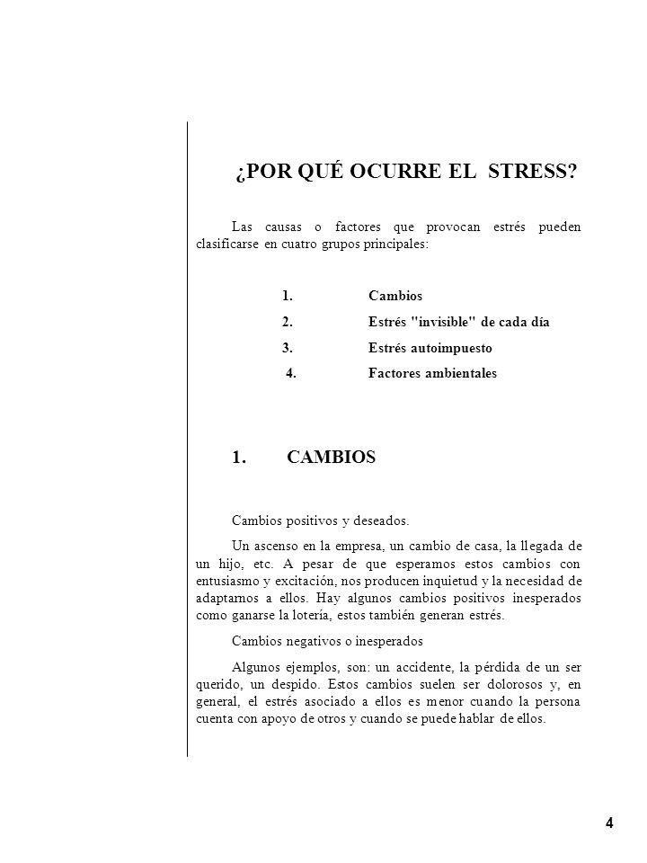 4 ¿POR QUÉ OCURRE EL STRESS? Las causas o factores que provocan estrés pueden clasificarse en cuatro grupos principales: 1.Cambios 2.Estrés