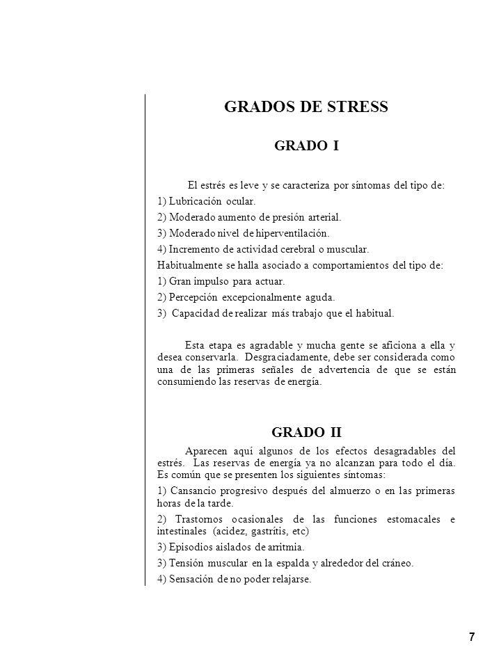 7 GRADOS DE STRESS GRADO I El estrés es leve y se caracteriza por síntomas del tipo de: 1) Lubricación ocular. 2) Moderado aumento de presión arterial
