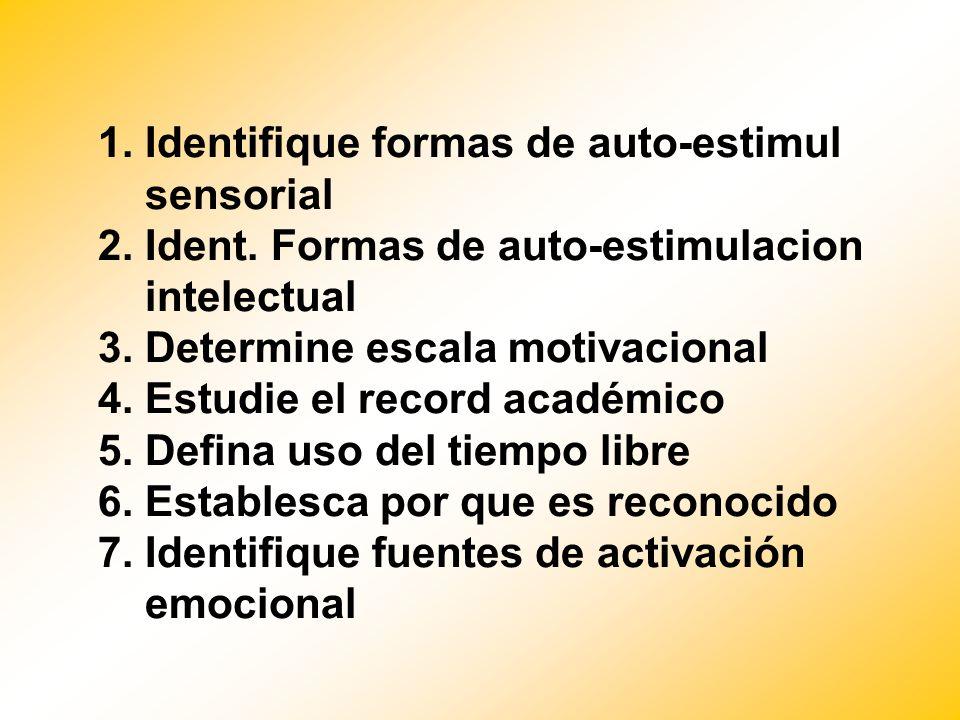 1. Identifique formas de auto-estimul sensorial 2. Ident. Formas de auto-estimulacion intelectual 3. Determine escala motivacional 4. Estudie el recor