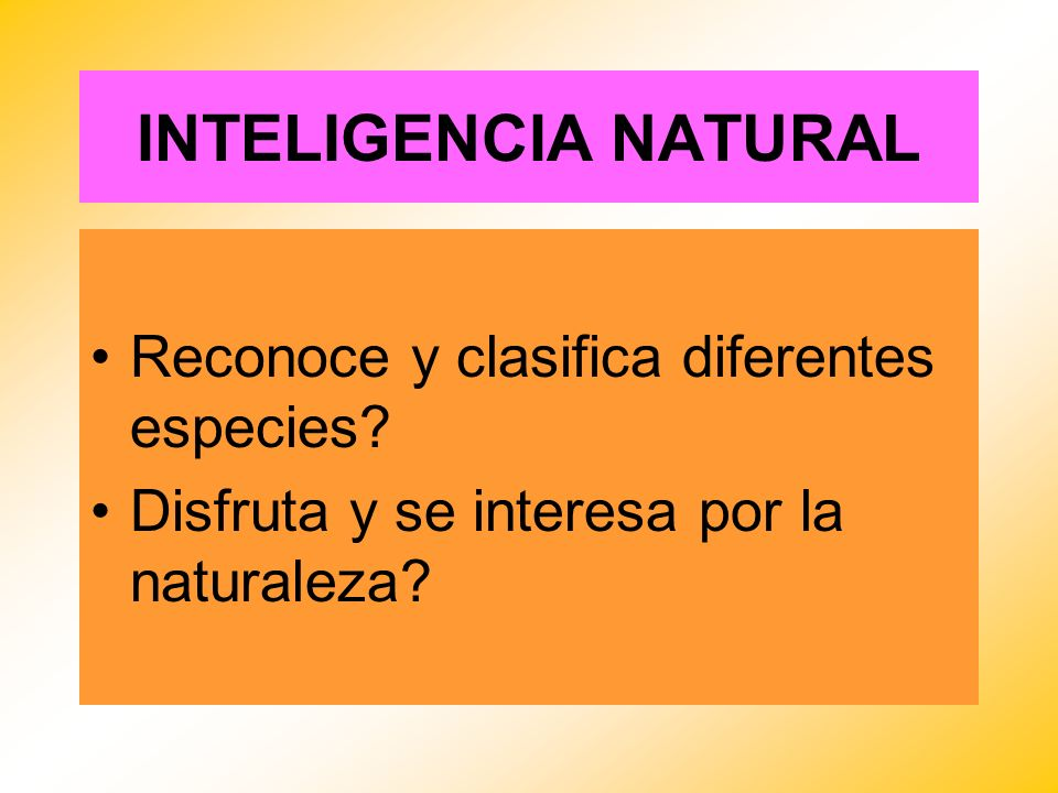 INTELIGENCIA NATURAL Reconoce y clasifica diferentes especies? Disfruta y se interesa por la naturaleza?