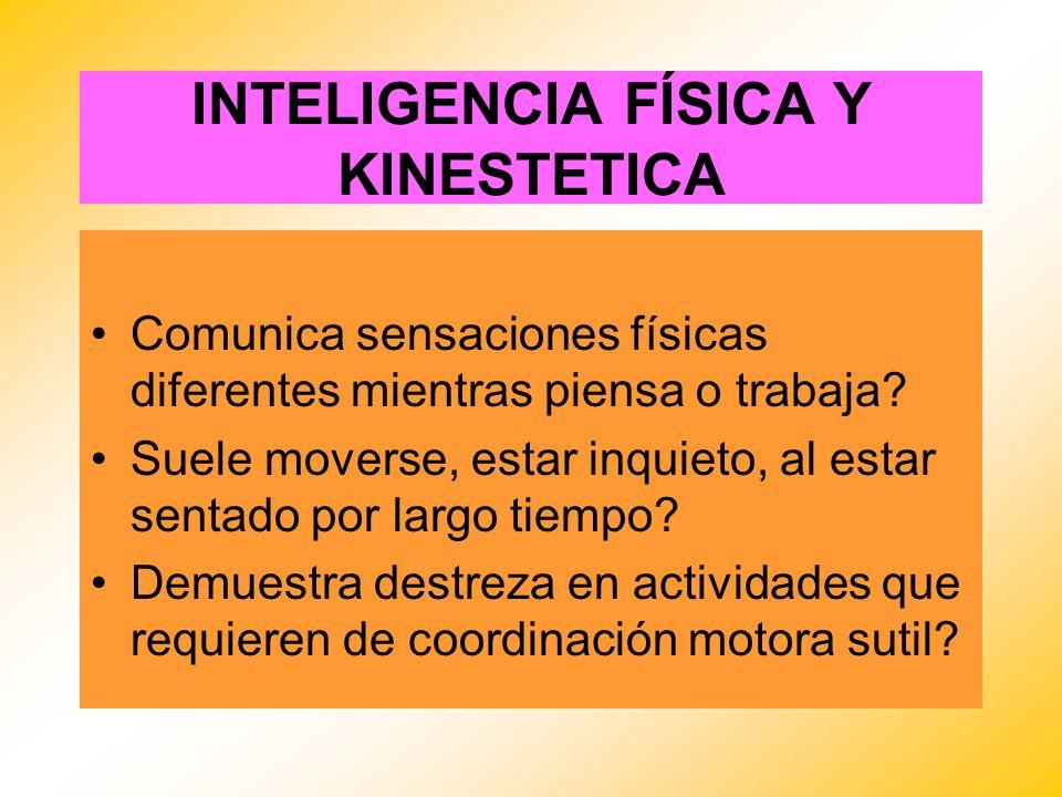 INTELIGENCIA FÍSICA Y KINESTETICA Comunica sensaciones físicas diferentes mientras piensa o trabaja? Suele moverse, estar inquieto, al estar sentado p