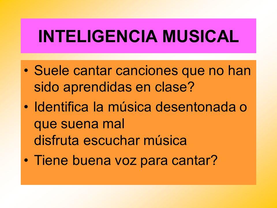 INTELIGENCIA MUSICAL Suele cantar canciones que no han sido aprendidas en clase? Identifica la música desentonada o que suena mal disfruta escuchar mú