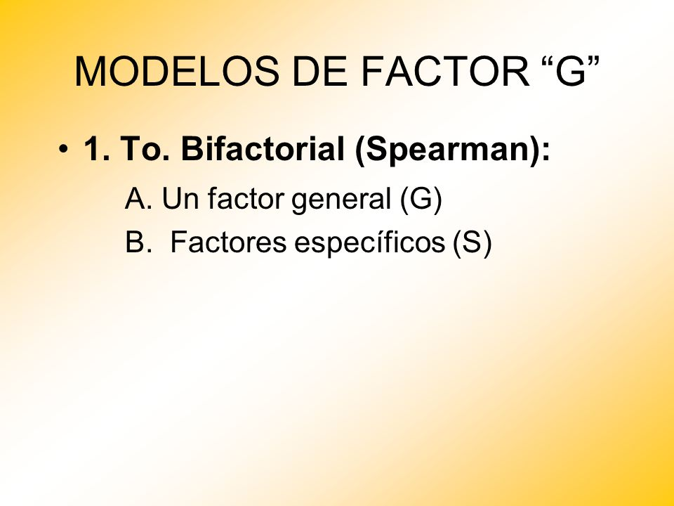 MODELOS DE FACTOR G 1.To. Bifactorial (Spearman): A.